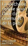 Telecharger Livres La methode simple pour faire du cinema et de la pub (PDF,EPUB,MOBI) gratuits en Francaise