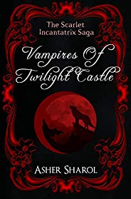 Vampires Of Twilight Castle (The Scarlet Incantatrix Book 1) (English Edition)