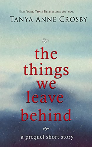 The Things We Leave Behind (English Edition) par Tanya Anne Crosby