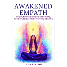Awakened Empath: The Ultimate Guide to Emotional, Psychological and Spiritual Healing (English Edition)