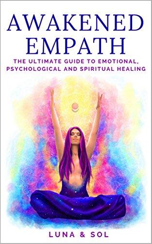 Awakened Empath: The Ultimate Guide to Emotional, Psychological and Spiritual Healing (English Edition) por Aletheia Luna