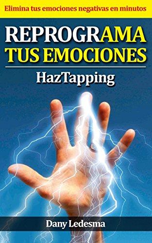 REPROGRAMA TUS EMOCIONES HAZ TAPPING: Elimina tus emociones negativas en minutos (ReprogrAMATE Haz Tapping nº 1) por Dany Ledesma
