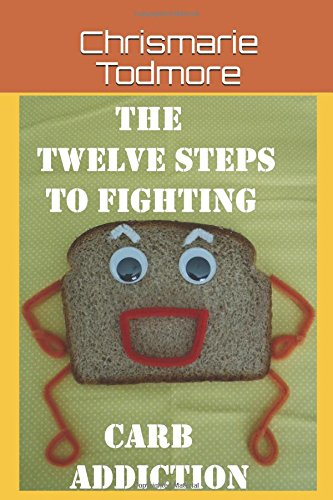 The Twelve Steps to Fighting Carb Addiction: How to Cut Carbs the Efficient Way