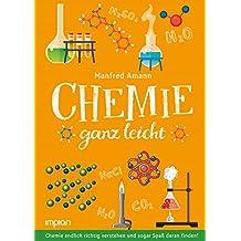 Chemie ganz leicht: Chemie endlich richtig verstehen und sogar Spaß daran finden!