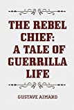 Front cover for the book The Rebel Chief by Gustave Aimard