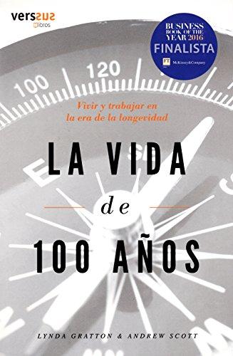 La Vida de 100 Años: Vivir y trabajar en la era de la longevidad por Lynda Gratton