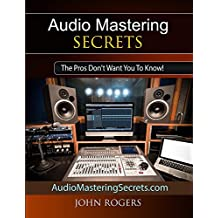 Audio Mastering Secrets: The Pros Don't Want You To Know! (English Edition)
