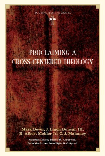 Proclaiming a Cross-centered Theology (Together for the Gospel) by Mark Dever (2009-10-09)