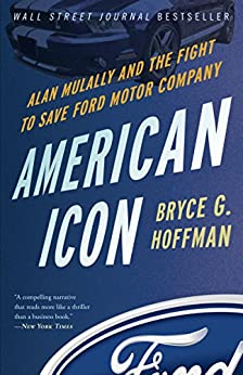 American Icon: Alan Mulally and the Fight to Save Ford Motor Company par [Hoffman, Bryce G.]