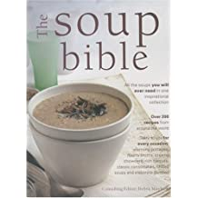 The Soup Bible: All the Soups You Could Ever Need in One Inspiring Collection