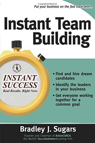 Instant Team Building: How to Build and Sustain a Winning Team for Business Success (Instant Success Series) por Bradley J Sugars