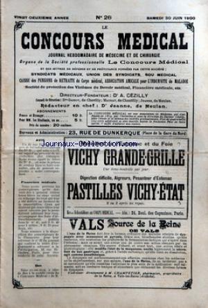 CONCOURS MEDICAL (LE) [No 26] du 30/06/1900 - PROPOS DU JOUR. - UN ENCOURAGEMENT A L'ALCOOLISME - SOCIETE CIVILE DU CONCOURS MEDICAL. - SEANCE DU CONSEIL DE DIRECTION - ASSOCIATION AMICALE DES MEDECINS FRANCAIS POUR L'INDEMNITE MALADIE. - SEANCE DU CONSEIL D'ADMINISTRATION - LA SEMAINE MEDICALE. - TRAITEMENT DU NOMA. - L'IMMOBILISATION DANS LA PHLEBITE. - LE COEUR DANS LA GRIPPE. - LA METHODE PASTEUR CONTRE LA RAGE - REVUE DE LA PRESSE ALLEMANDE. - INTOXICATION PAR L'EMU