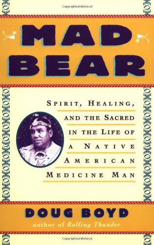 Mad Bear: Spirit, Healing and the Sacred in the Life of a Native American Medicine Man por Doug Boyd