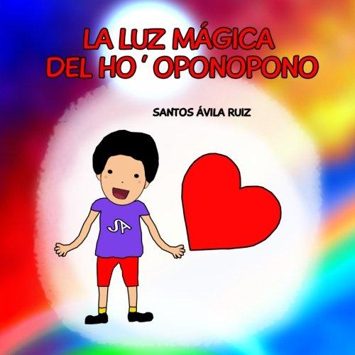 La luz mágica del Ho' oponopono por Santos Ávila Ruiz