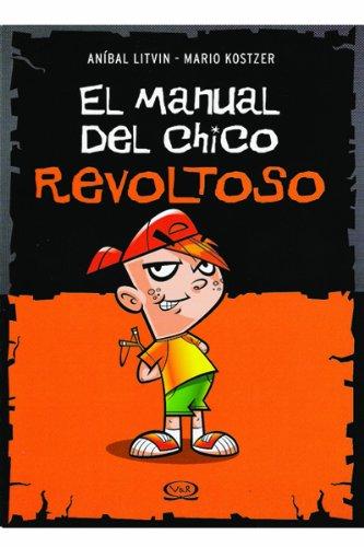 El manual del chico revoltoso/ The Manual Of The Naughty Boy por Anibal Litvin