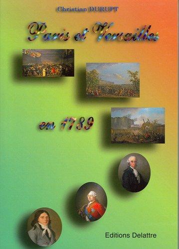Paris et Versailles en 1789 - La Révolution française par Christian Durupt