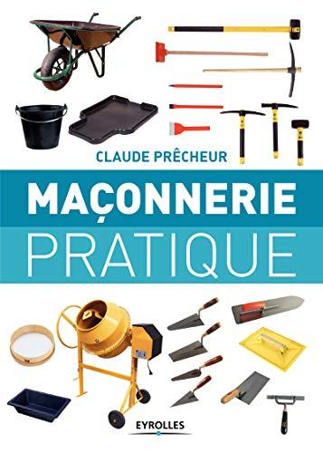 Maçonnerie pratique: Bases, méthode et projets à réaliser soi-même par Claude Prêcheur