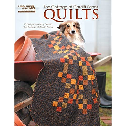 The Cottage at Cardiff Farms Quilts: 10 (Cottage Garden Quilt)