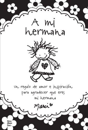 A Mi Hermana: Un Regalo de Amor E Inspiracion Para Agradecer Que Eres Mi Hermana = To My Sister