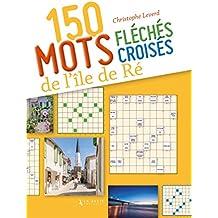 150 Mots Croises et Mots Fleches Sur l'Ile de Re