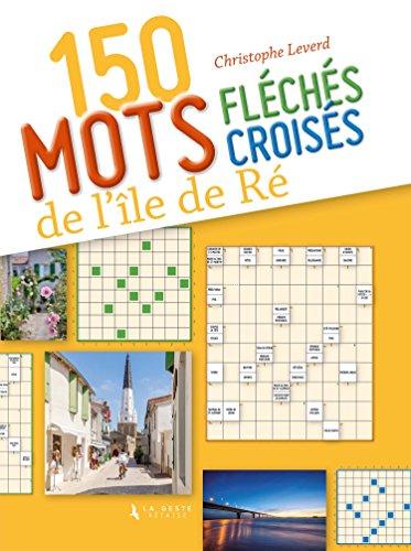 150 Mots Croises et Mots Fleches Sur l'Ile de Re par Leverd Christophe