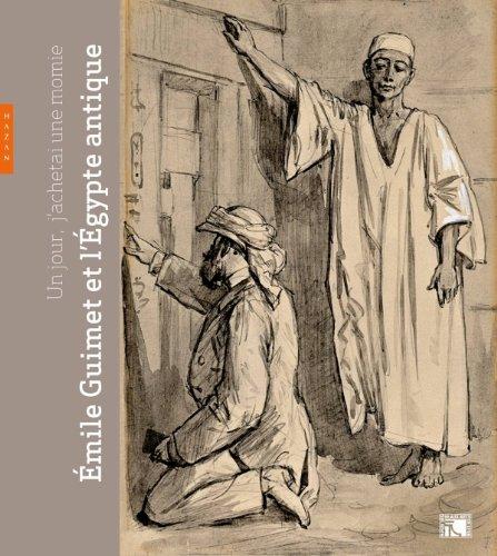 Un jour, j'acheterai une momie... Emile Guimet et l'Egypte antique par Collectif
