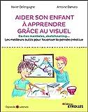 Aider son enfant à mieux apprendre grâce au visuel - Cartes mentales, sketchnoting... Les meilleurs outils pour favoriser la pensée créative