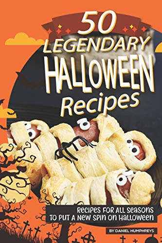 50 Legendary Halloween Recipes: Recipes for All Seasons to Put A New Spin on Halloween (Yard Ideen Halloween)