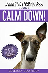 Calm Down!: Step-by-Step to a Calm, Relaxed, and Brilliant Family Dog (Essential Skills for a Brilliant Family Dog)