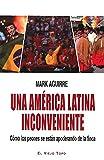Una América Latina Inconveniente. Cómo Los Peones Se Están Apoderando De La Finca (Ensayo)