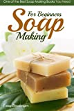 Soap Making for Beginners: One of the Best Soap Making Books You Need: 1 (Soap Recipes for Beginners)