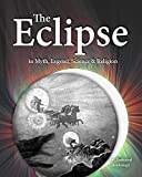 The Eclipse in Myth, Legend, Science & Religion: An Illustrated Anthology