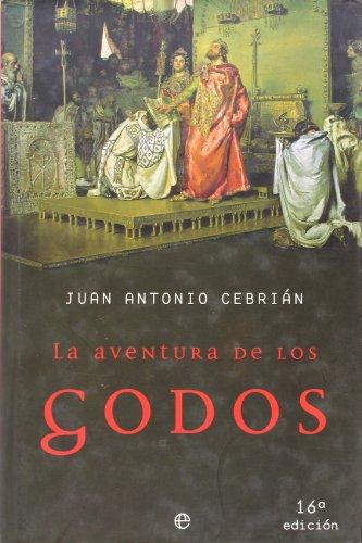 Aventura de los godos, la (Historia Divulgativa) por Juan Antonio Cebrian