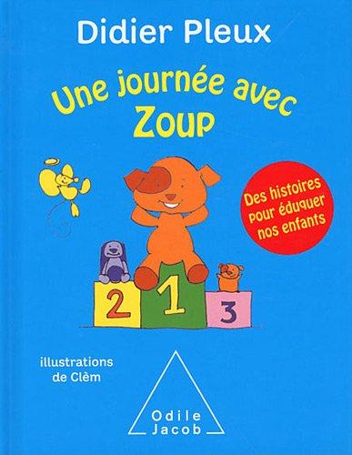Une journée avec Zoup: Des histoires pour éduquer nos enfants