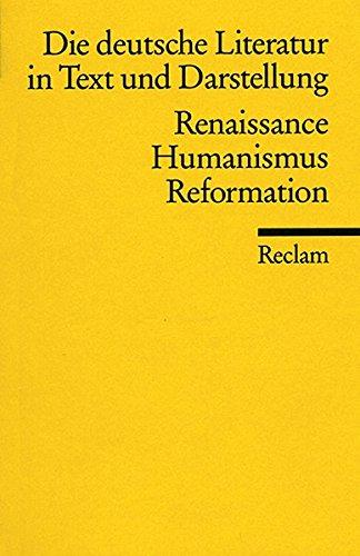Die deutsche Literatur: Ein Abriss in Text und Darstellung: Renaissance, Humanismus, Reformation...