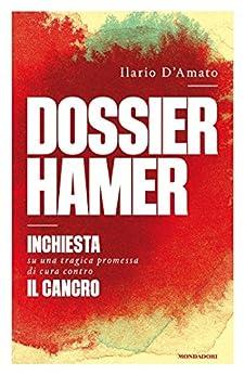 Dossier Hamer: Inchiesta su una tragica promessa di cura contro il cancro di [D'Amato, Ilario]