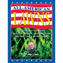 All-American Lawns: 1,776 Super Solutions to Grow, Repair, and Maintain the Best Lawn in the Land!