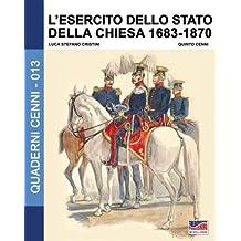 L'esercito dello stato della Chiesa 1683-1870 (Quaderni Cenni)