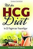 Mit der HCG-Diät in 23 Tagen zur Traumfigur: Lernen Sie jetzt das geheime Wissen der Reichen & Schönen kennen - inklusive dem 23 Tage-Abnehmplan