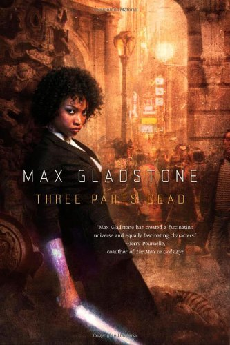 Three Parts Dead by Max Gladstone (October 02,2012)