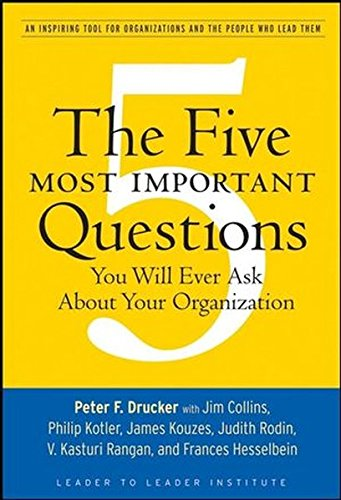 The Five Most Important Questions You Will Ever Ask about Your Organization: An Inspiring Tool for Organizations and the People Who Lead Them (J-B Leader to Leader Institute/PF Drucker Foundation) por Peter F. Drucker