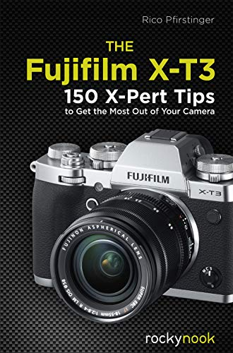 The Fujifilm X-T3: 120 X-Pert Tips to Get the Most Out of Your Camera (English Edition)