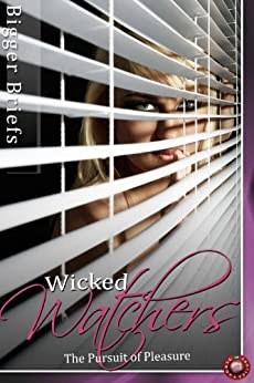 Wicked Watchers - The Pursuit of Pleasure (Voyeur Erotica Book 1)