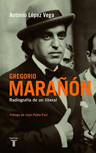 Gregorio Marañón: Radiografía de un liberal (Biografías) por Antonio López Vega