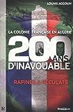 La Colonie française en Algérie: 200 ans d'Inavouable. Rapines et péculats