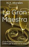 La gran maestra: ¿Cuánto estás dispuesto a cambiar por el amor de tu vida? (Spanish Edition)