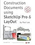 Construction Documents using SketchUp Pro & LayOut: Replace traditional CAD with a new generation of 3D software (SketchUp2BIM) (Volume 1) by Mr. Paul James Lee (2013-09-22)