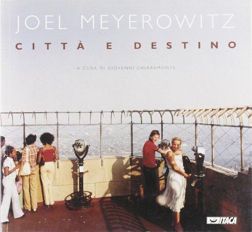 Joel Meyerowitz. Città e destino. Catalogo della mostra (Mostre)