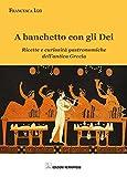 Scarica Libro A banchetto con gli dei Ricette e curiosita gastronomiche dell antica Grecia (PDF,EPUB,MOBI) Online Italiano Gratis