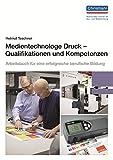 Medientechnologe Druck - Qualifikationen und Kompetenzen: Arbeitsbuch für eine erfolgreiche berufliche Bildung - Helmut Teschner